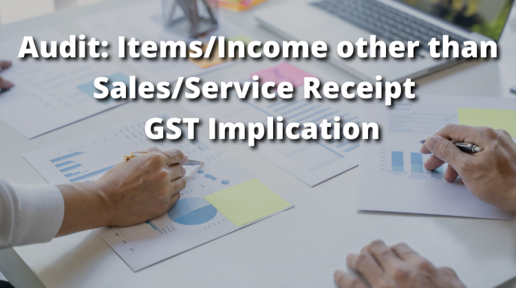 Audit: Items/Income other than Sales/Service Receipt – GST Implication
